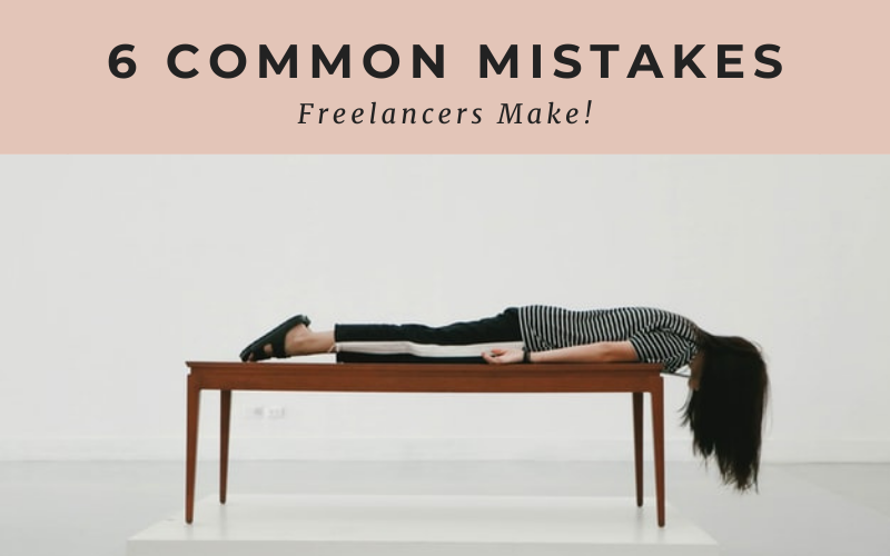 6 Common Mistakes New Freelancers Make