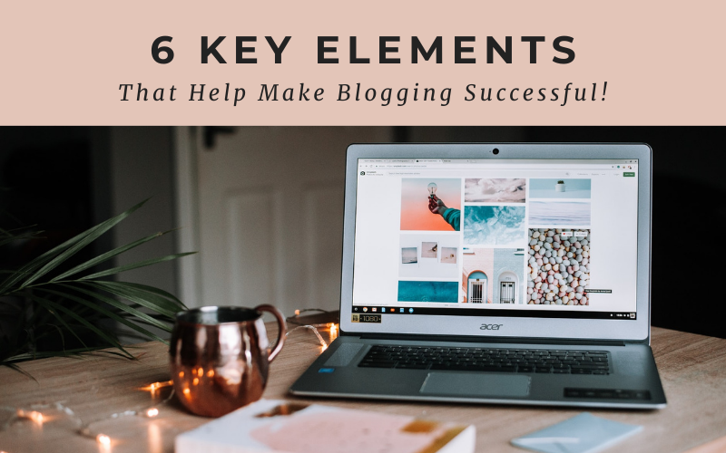6 Key Elements That Help Make Blogging Successful